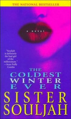 The Coldest Winter Ever- One of the first urban books I read many years ago and still one of my favorites.