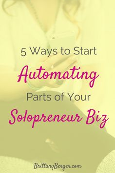 5 Ways to Start Automating Parts of Your Solopreneur Biz - save time, make more money, and have time for the work that really matters by automating parts of your freelancing, infopreneur, or blogging business!