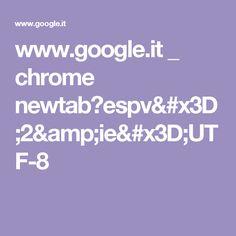 www.google.it _ chrome newtab?espv=2&ie=UTF-8