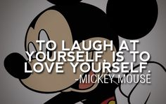To laugh at yourself, is to love yourself. Mickey Mouse ~ Walt Disney #WaltDisney #taolife #quote