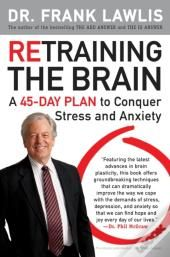 """Read """"Retraining the Brain A Plan to Conquer Stress and Anxiety"""" by Dr. Frank Lawlis available from Rakuten Kobo. Learn how to manage stress and anxiety by retraining your brain with this book from the New York Times bestselling autho. Brain Book, Dealing With Stress, Day Plan, Latest Books, Coping Skills, Your Brain, Stress Management, Stress And Anxiety, Stress Relief"""