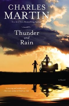 Thunder and Rain: A Novel by Charles Martin GREAT READ!!!