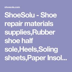 ShoeSolu - Shoe repair materials supplies,Rubber shoe half sole,Heels,Soling sheets,Paper Insole Board,Stretchers,Horns,Insoles,Brushes,Shoe Repair Machinery
