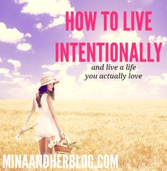 How To Live Intentionally and Live The Life You Actually Love