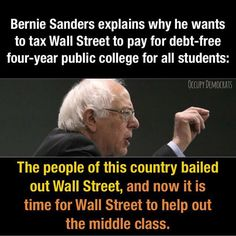 Bernie Sanders explains why he want to tax Wall Street to pay for debt-free four-year public college for all students: The people of this country bailed out Wall Street, and not it is time for Wall Street to help out the middle class.