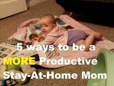 5 Ways to be a More Productive Stay at Home Mom  1 wake up get dressed before kids  2 exercise 15 min (better attitude)  3 night before make a to do list for the day  4have a long term goal.(eat better, or a craft project)  5 tune out the t.v. find time to make that time more useful.