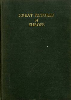 Title: Great Pictures of Europe  Author: Thomas Munro  Publication: Tudor Publishing Company New York   Publication Date: 1934    Book Description: Green hardback with 100 illustrations.  289 pages.    The book details the history of European painting which is written in the form  of a guide book to the principal art museums of  Europe
