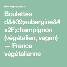 Boulettes d'aubergine/champignon (végétalien, vegan) — France végétalienne