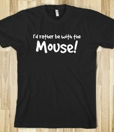 I'd rather be with the mouse