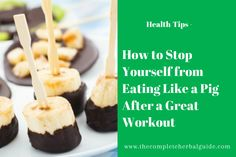 How to Stop Yourself from Eating Like a Pig After a Great Workout - The Complete Herbal Guide