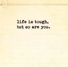 life is tough, but so are you. #strong #keepgoing