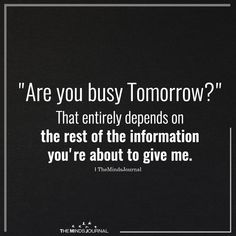 """Are you busy Tomorrow?"" That entirely depends on the rest of theinformation you're about to give me. The Effective Pictures We Offer You About Humor jokes hindi A quality picture can tell you many th Haha Funny, Funny Memes, Funny Shit, Sarcastic Quotes, Funny Sarcastic Memes, Hilarious Sayings, Funny Quotes In Hindi, Twisted Humor, My Guy"
