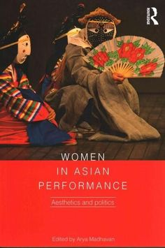 Women in Asian Performance: Aesthetics and Politics