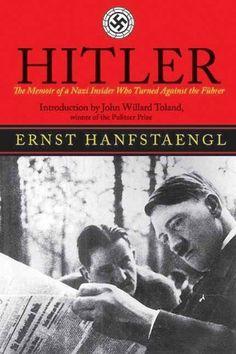 Hitler: The Memoir of the Nazi Insider Who Turned Against the Fuhrer by Ernst Hanfstaengl http://www.amazon.com/dp/B00M6G3KW6/ref=cm_sw_r_pi_dp_-14vwb033KPZG