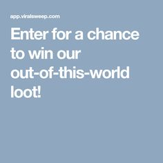 Enter for a chance to win our out-of-this-world loot!