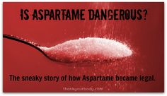 Is Aspartame dangerous? The sneaky story of how Aspartame became legal. (this additive is in kids vitamins, yogurt, gum, soda and a mulitude of others. Health And Nutrition, Health And Wellness, Health Tips, Food Facts, Alternative Health, Health Articles, Good To Know, Natural Health, Real Food Recipes