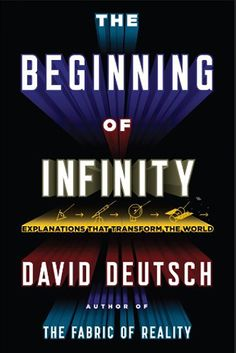 Don't have a head for science? These books will help!: The Beginning of Infinity by David Deutsch