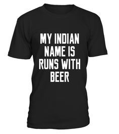 """# My Indian Name Is Runs With Beer Funny Men Quote T-Shirt .  Special Offer, not available in shops      Comes in a variety of styles and colours      Buy yours now before it is too late!      Secured payment via Visa / Mastercard / Amex / PayPal      How to place an order            Choose the model from the drop-down menu      Click on """"Buy it now""""      Choose the size and the quantity      Add your delivery address and bank details      And that's it!      Tags: For your choice and…"""