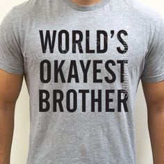 Hey, I found this really awesome Etsy listing at https://www.etsy.com/listing/210128445/worlds-okayest-brother-t-shirt-funny