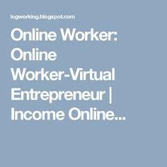Online Worker: Online Worker-Virtual Entrepreneur | Income Online...