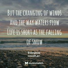 Everglow - Coldplay! Coldplay Songs, Music Lyrics, Poetry Quotes, Lyric Quotes, Meaningful Lyrics, Soul On Fire, Writers Write, Some Words, Musica