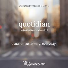Dictionary.com's Word of the Day - quotidian - usual or customary; everyday: quotidian needs.