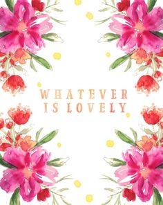 """whatever is true, noble, right, pure, lovely, admirable - if anything is excellent or praiseworthy, think about such things."""" philippians 4:8"""