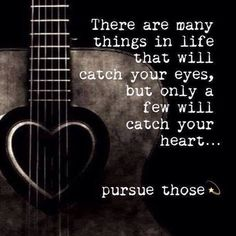 There Are Many Things In Life That Will Catch Your Eyes But Only A Few Will Catch Your Heart...Pursue Those