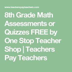8th Grade Math Assessments or Quizzes FREE by One Stop Teacher Shop | Teachers Pay Teachers
