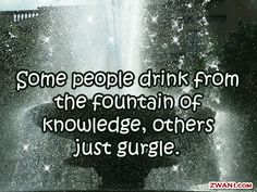 Google Image Result for http://www.zwani.com/graphics/cute_sayings/images/fountain-of-knowledge.gif