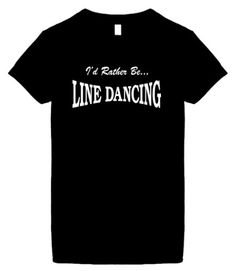 Women's Size S Funny T-Shirts (I'D RATHER BE LINE DANCING) Humorous Slogans Comical Sayings Womens Fashion Cut Black Shirt; Great Gift Ideas for Women  Ladies  Misses  Juniors  and Teens (Novelty LOL Tees) ...