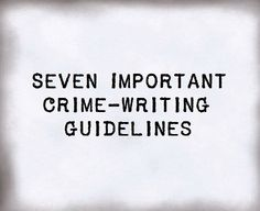 Seven Important Crime-Writing Guidelines - Writers Write