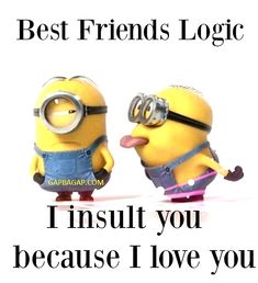 Best friend quotes funny - Funny Minion Quote About Friends… Best Friend Quotes Funny, Besties Quotes, Best Friends Funny, Funny Quotes About Life, Best Friend Jokes, Bffs, Funny Friendship Quotes, Crazy Friend Quotes, Funny Sayings