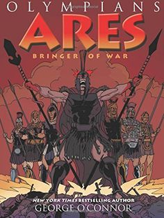"""Ares: Bringer of War (Olympians) by George O'Connor, """"The myth continues in the tenth year of the fabled Trojan War where two infamous gods of war go to battle. The spotlight is thrown on Ares, god of war, and primarily focuses on his battle with the clever and powerful Athena. As the battle culminates and the gods try to one-up each other to win, the human death toll mounts. Who will win this epic clash of power? And how many will have to die first?"""""""
