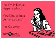 People have no idea who REALLY helps them. Not the dentists, not the assistants...  Dental Hygiene