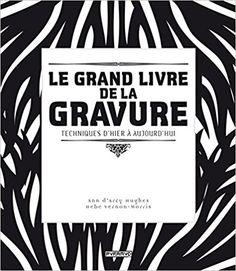 Amazon.fr - Le Grand livre de la gravure. Techniques d'hier à aujourd'hui - Ann d' Harcy hugues, Hebe Vernon-morris - Livres