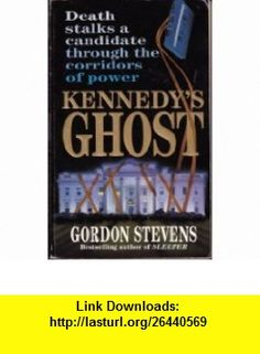 Kennedys Ghost (9780061092404) Gordon Stevens , ISBN-10: 0061092401  , ISBN-13: 978-0061092404 ,  , tutorials , pdf , ebook , torrent , downloads , rapidshare , filesonic , hotfile , megaupload , fileserve