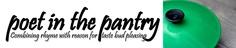 Poet in the Pantry blog .... combining rhyme with reason for taste bud pleasing
