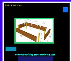 Build A Bed Plans 074352 - Woodworking Plans and Projects!