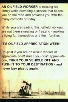 Oilfield appreciation-and that is just how it is all you environmentalist out there, think about this while you are jetting around the country!