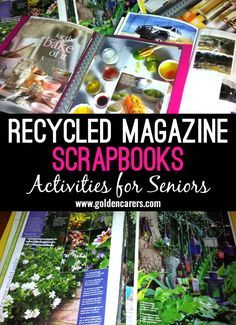 Beautiful scrapbooks made from recycled magazines. Make them to suit the interests of individuals. A wonderful activity for seniors living with dementia.