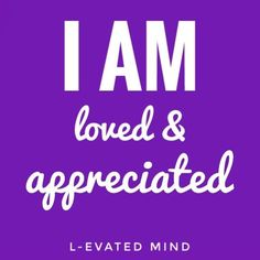 Daily Affirmation: I am loved and appreciated