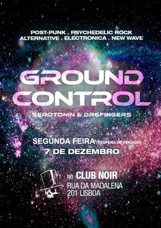 GROUND CONTROL PARTY Segunda 7 de Dezembro (Véspera de Feriado) Evento: https://www.facebook.com/events/637596876383118/ #Postpunk #PsychedelicRock #Alternative #Electronica #NewWave #Indie