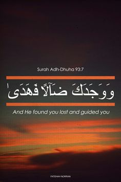 And he found u lost nd guided u.surah duha