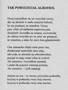 """""""Tak powiedział alkohol""""  Marcin Świetlicki Great Words, Some Words, Poem Quotes, Art Quotes, Instagram Quotes, Word Porn, Quotations, Lyrics, Sad"""
