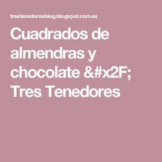 Cuadrados de almendras y chocolate / Tres Tenedores