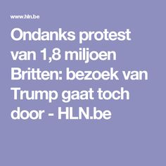 Ondanks protest van 1,8 miljoen Britten: bezoek van Trump gaat toch door - HLN.be