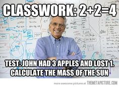 soooooo true... This is why I hate math... I always got 100% on the homework and then come test time FAIL!!!