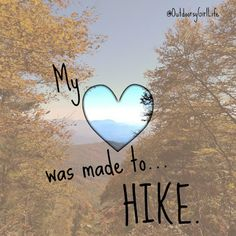 "Hiking Quote: ""My HEART was made to HIKE."""
