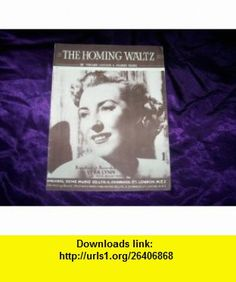 The Homing Waltz (Sheet Music) Vera Lynn ,   ,  , ASIN: B004EVDHCY , tutorials , pdf , ebook , torrent , downloads , rapidshare , filesonic , hotfile , megaupload , fileserve Vera Lynn, Sheet Music, Tutorials, Pdf, Cover, Books, Livros, Slipcovers, Livres